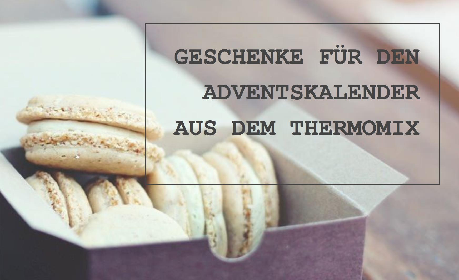 Genussvoller Adventskalender Diy Geschenke Aus Der Kuche Mit Dem Thermomix Vielweib On Tour