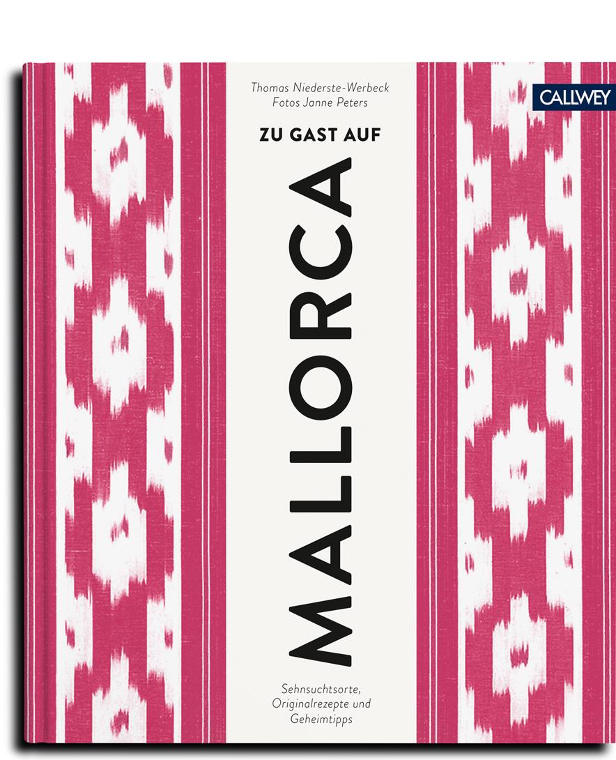 """""""Zu Gast auf Mallorca - Sehnnsuchtsorte, Originalrezepte und Geheimtipps"""" von Thomas Niederste-Werbeck, © Callway Verlag"""